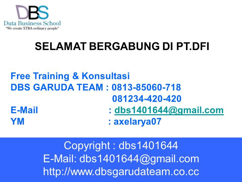 Free Training & Konsultasi DBS GARUDA TEAM : 0813-85060-718 081234-420-420 E-Mail : dbs1401644@gmail.comdbs1401644@gmail.com YM : axelarya07 SELAMAT B