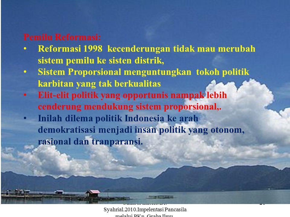 Sumber materi: Dr. Syahrial.2010.Impelentasi Pancasila melalui PKn. Graha Ilmu. Yokyakarta. 21 Pemilu Reformasi: Reformasi 1998 kecenderungan tidak ma