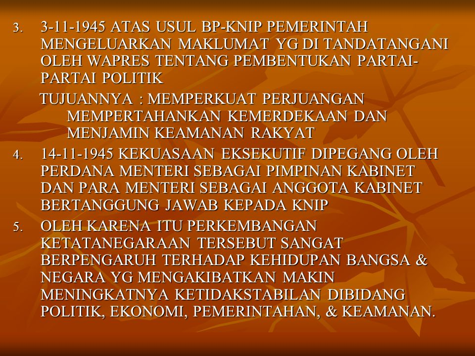 3. 3-11-1945 ATAS USUL BP-KNIP PEMERINTAH MENGELUARKAN MAKLUMAT YG DI TANDATANGANI OLEH WAPRES TENTANG PEMBENTUKAN PARTAI- PARTAI POLITIK TUJUANNYA :
