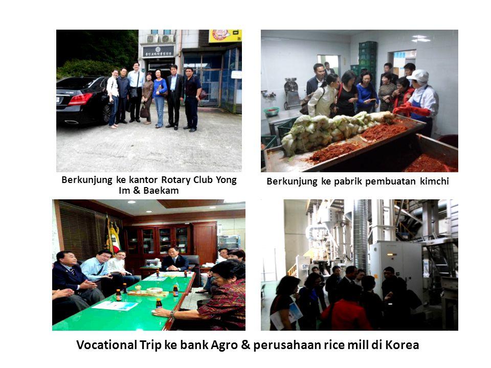 Berkunjung ke kantor Rotary Club Yong Im & Baekam Vocational Trip ke bank Agro & perusahaan rice mill di Korea Berkunjung ke pabrik pembuatan kimchi