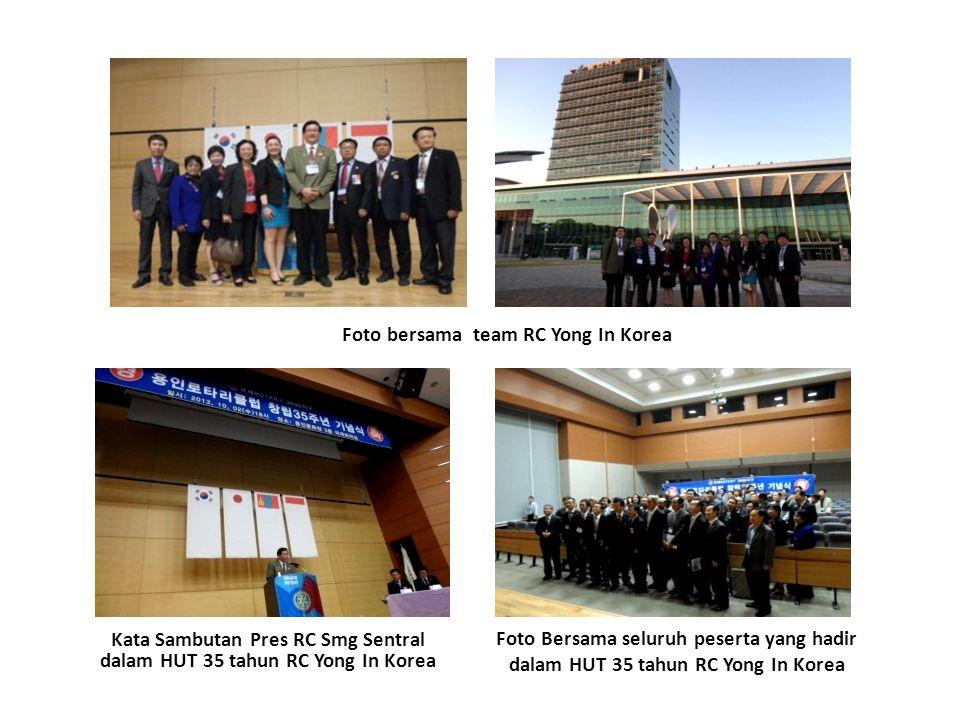Kata Sambutan Pres RC Smg Sentral dalam HUT 35 tahun RC Yong In Korea Foto bersama team RC Yong In Korea Foto Bersama seluruh peserta yang hadir dalam