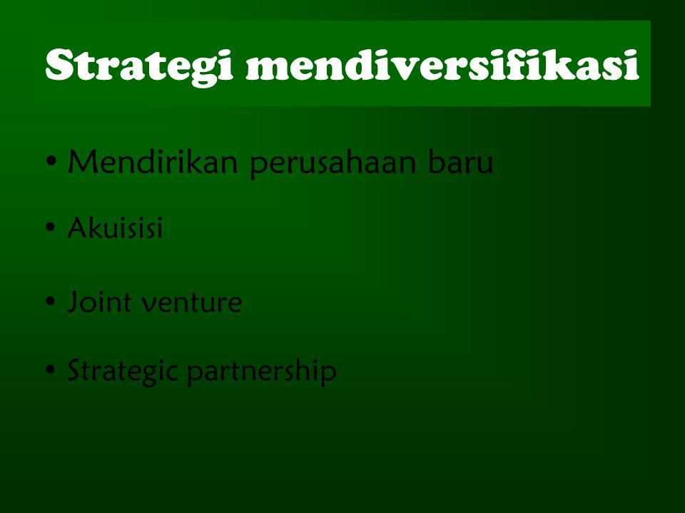 Strategi mendiversifikasi Mendirikan perusahaan baru Akuisisi Joint venture Strategic partnership