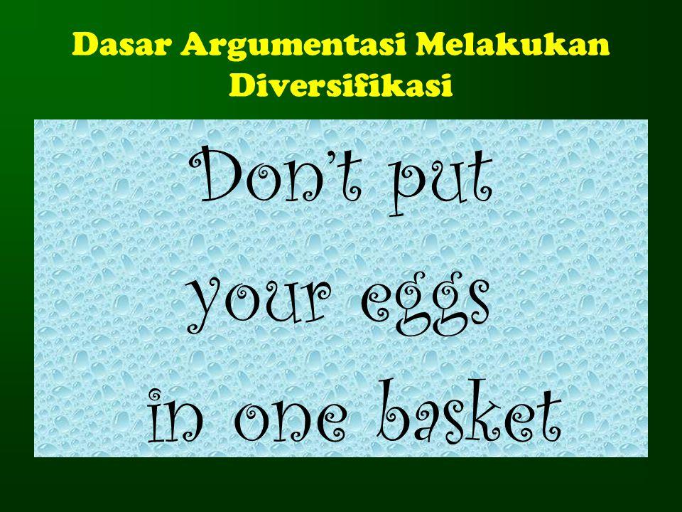 Dasar Argumentasi Melakukan Diversifikasi Don't put your eggs in one basket