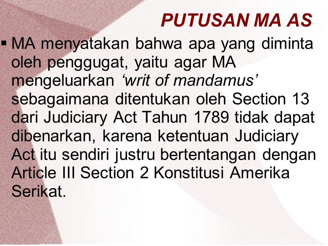 PUTUSAN MA AS  MA menyatakan bahwa apa yang diminta oleh penggugat, yaitu agar MA mengeluarkan 'writ of mandamus' sebagaimana ditentukan oleh Section