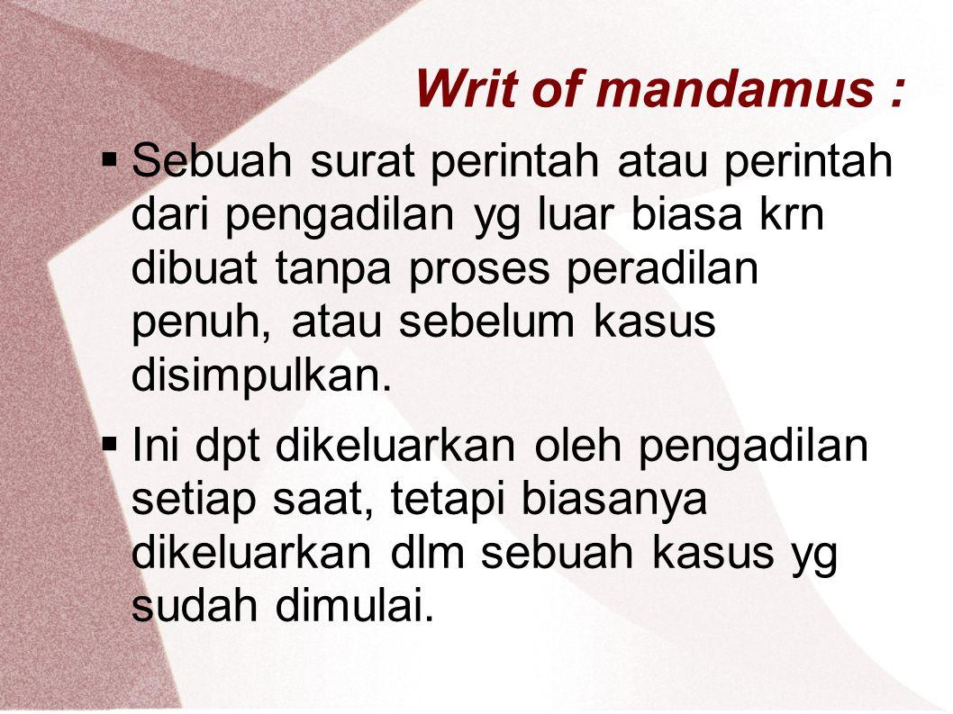Writ of mandamus :  Sebuah surat perintah atau perintah dari pengadilan yg luar biasa krn dibuat tanpa proses peradilan penuh, atau sebelum kasus dis