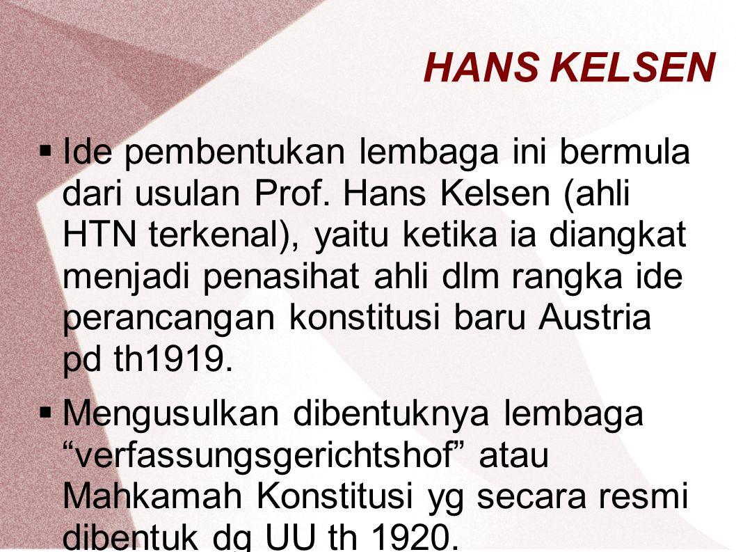 HANS KELSEN  Ide pembentukan lembaga ini bermula dari usulan Prof. Hans Kelsen (ahli HTN terkenal), yaitu ketika ia diangkat menjadi penasihat ahli d