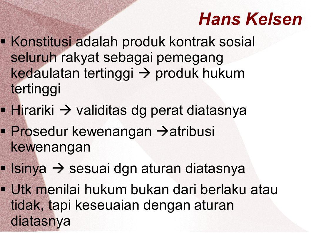 Hans Kelsen  Konstitusi adalah produk kontrak sosial seluruh rakyat sebagai pemegang kedaulatan tertinggi  produk hukum tertinggi  Hirariki  valid