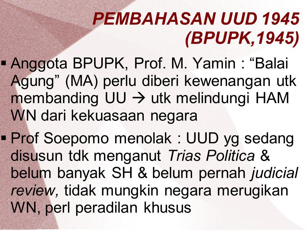 "PEMBAHASAN UUD 1945 (BPUPK,1945)  Anggota BPUPK, Prof. M. Yamin : ""Balai Agung"" (MA) perlu diberi kewenangan utk membanding UU  utk melindungi HAM W"