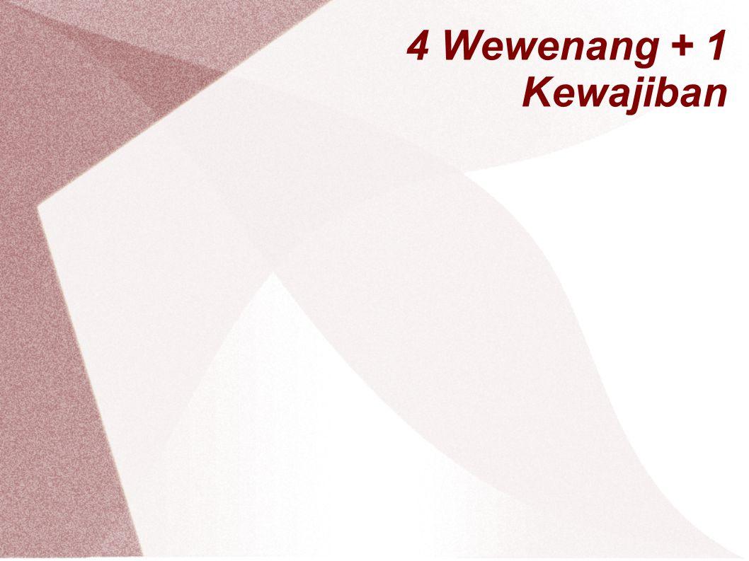 4 Wewenang + 1 Kewajiban