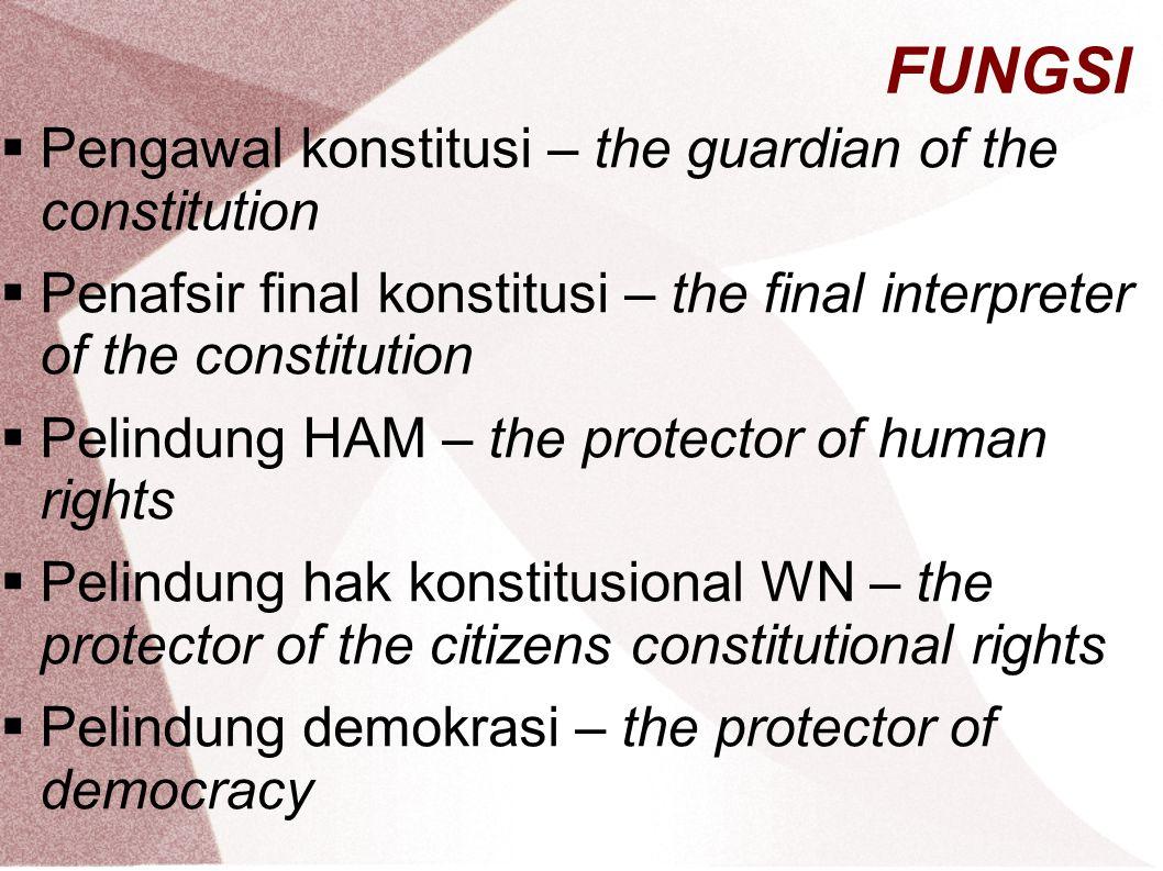 FUNGSI  Pengawal konstitusi – the guardian of the constitution  Penafsir final konstitusi – the final interpreter of the constitution  Pelindung HA