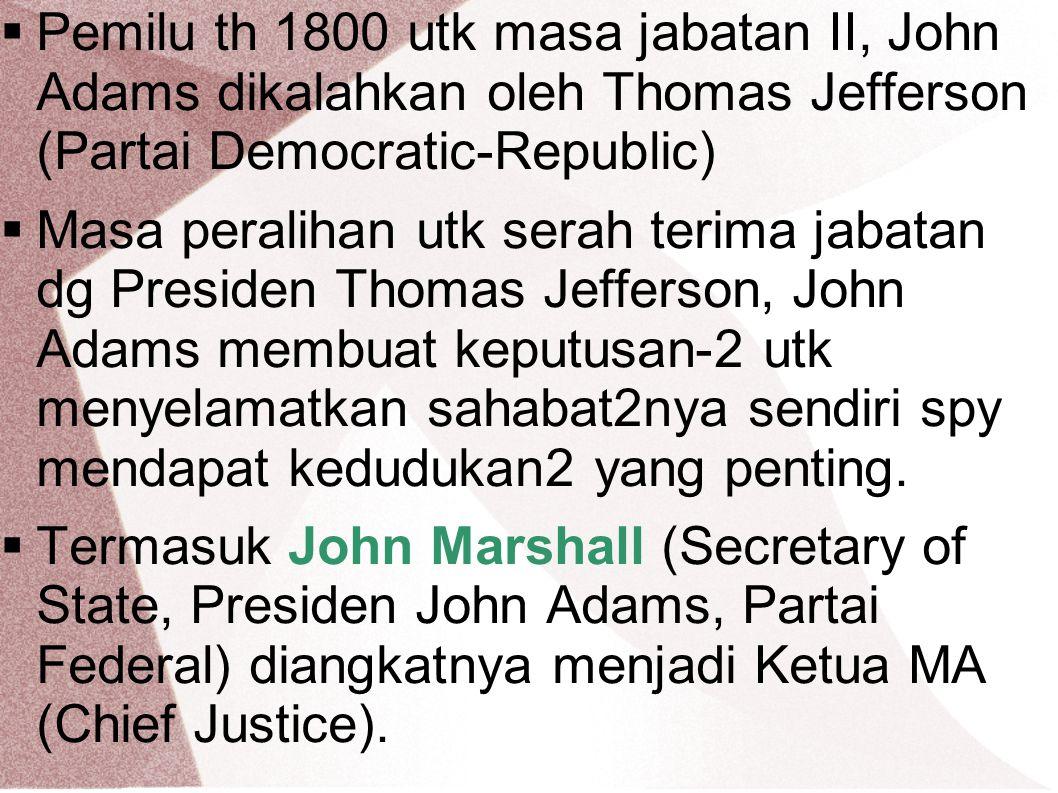  Pemilu th 1800 utk masa jabatan II, John Adams dikalahkan oleh Thomas Jefferson (Partai Democratic-Republic)  Masa peralihan utk serah terima jabat