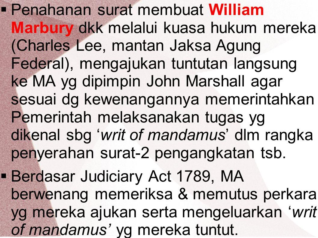  Penahanan surat membuat William Marbury dkk melalui kuasa hukum mereka (Charles Lee, mantan Jaksa Agung Federal), mengajukan tuntutan langsung ke MA