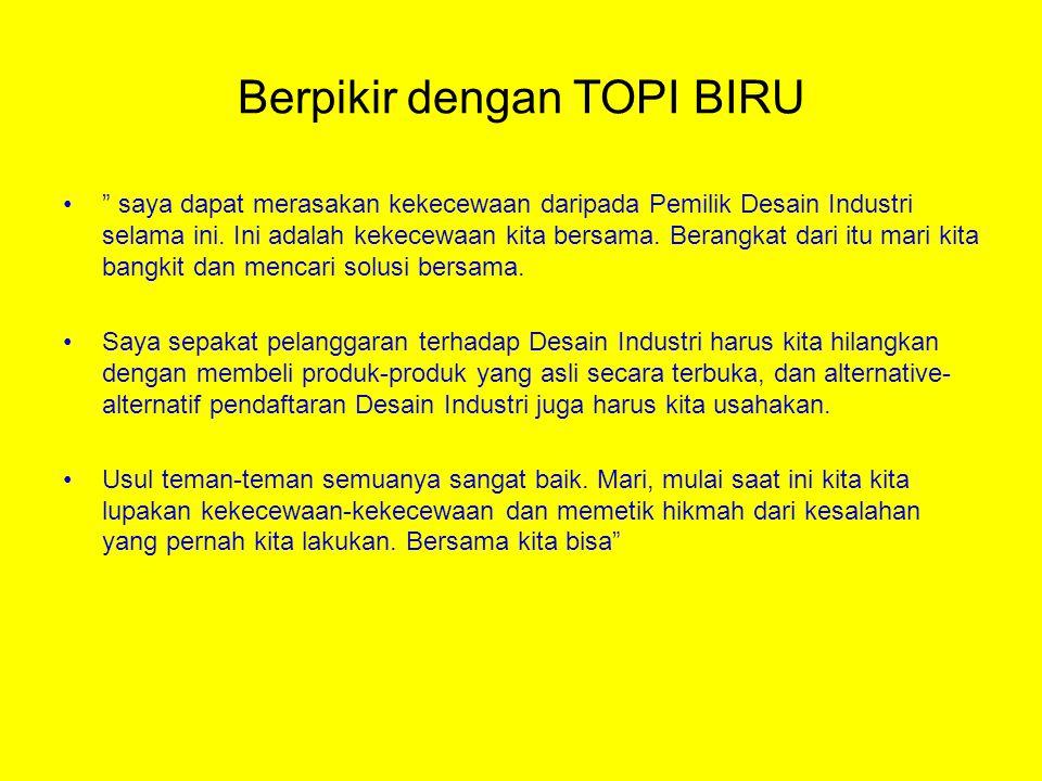 Berpikir dengan TOPI BIRU saya dapat merasakan kekecewaan daripada Pemilik Desain Industri selama ini.