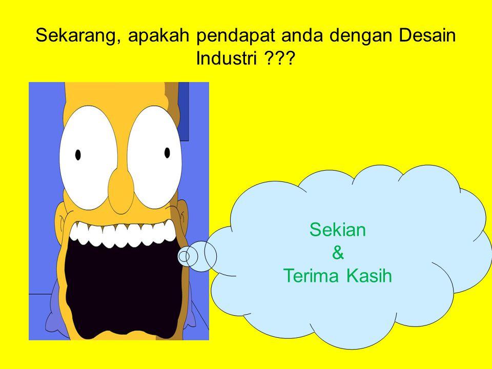 Sekarang, apakah pendapat anda dengan Desain Industri ??? Sekian & Terima Kasih