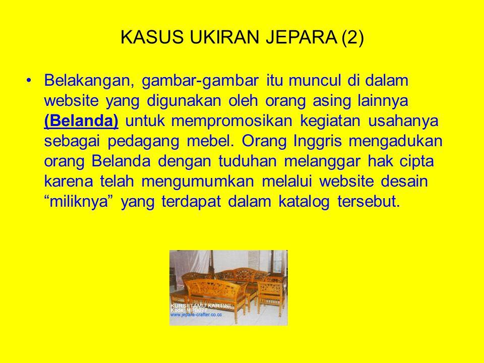 KASUS UKIRAN JEPARA (2) Belakangan, gambar-gambar itu muncul di dalam website yang digunakan oleh orang asing lainnya (Belanda) untuk mempromosikan kegiatan usahanya sebagai pedagang mebel.