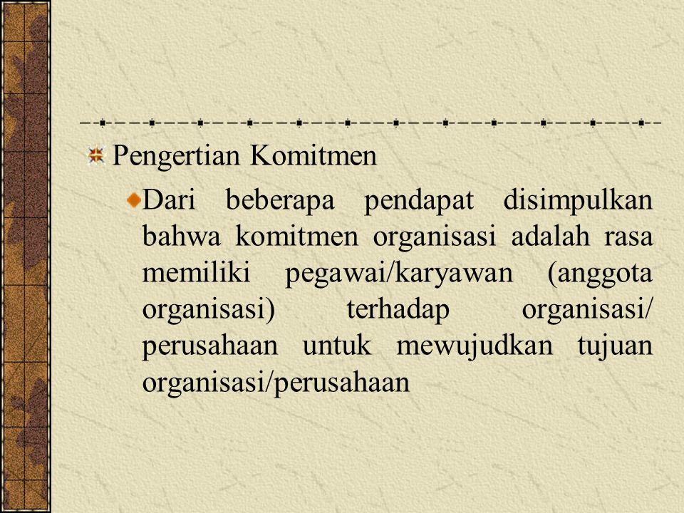 Pengertian Komitmen Dari beberapa pendapat disimpulkan bahwa komitmen organisasi adalah rasa memiliki pegawai/karyawan (anggota organisasi) terhadap o