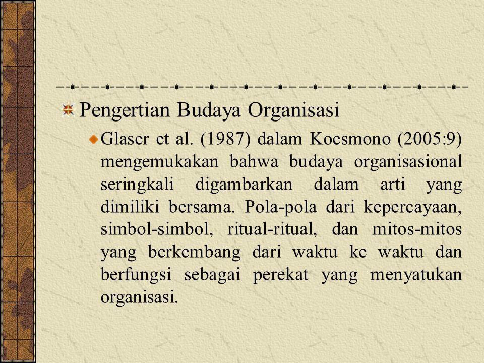 Pengertian Budaya Organisasi Glaser et al. (1987) dalam Koesmono (2005:9) mengemukakan bahwa budaya organisasional seringkali digambarkan dalam arti y