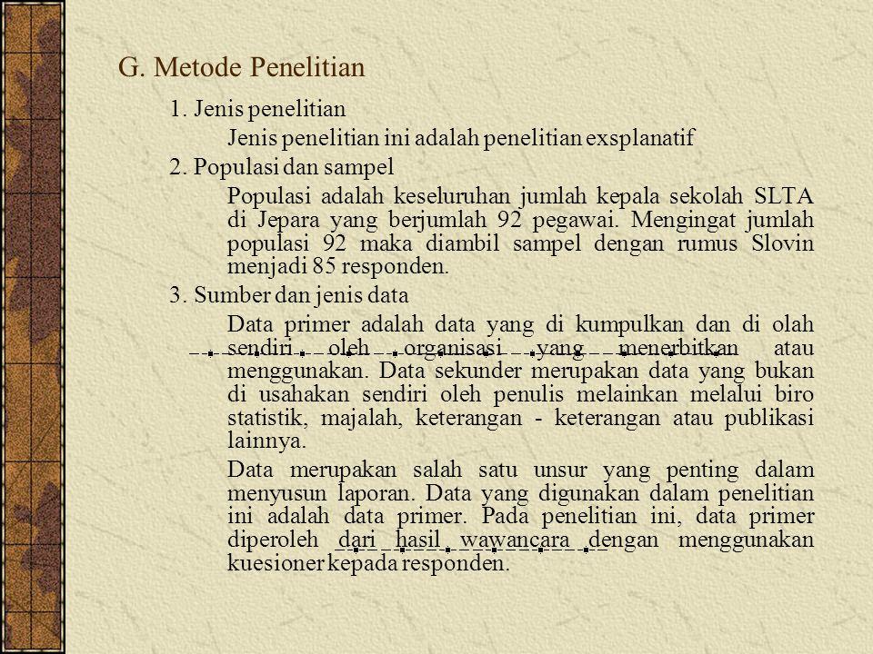 G. Metode Penelitian 1. Jenis penelitian Jenis penelitian ini adalah penelitian exsplanatif 2. Populasi dan sampel Populasi adalah keseluruhan jumlah