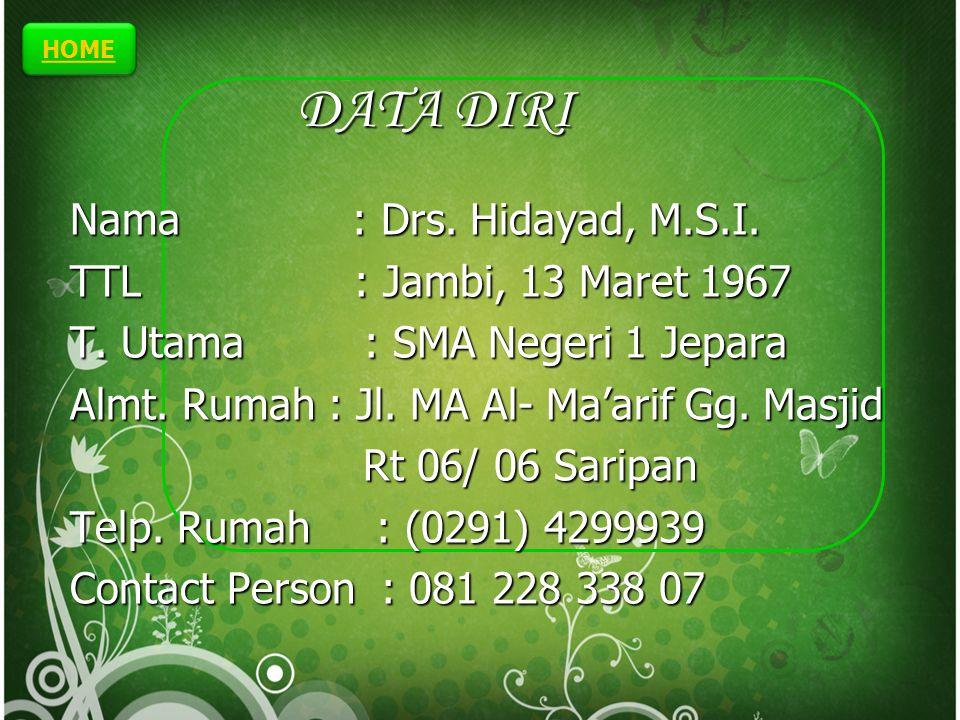 HOME DATA DIRI Nama : Drs.Hidayad, M.S.I. TTL : Jambi, 13 Maret 1967 T.