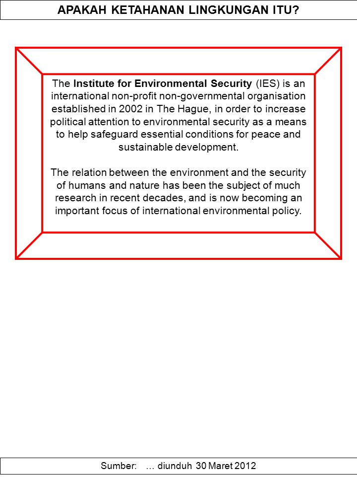APAKAH KETAHANAN LINGKUNGAN ITU? The Institute for Environmental Security (IES) is an international non-profit non-governmental organisation establish