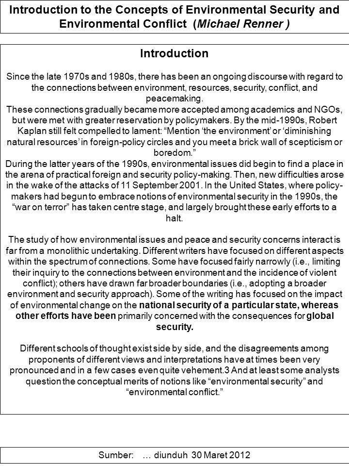 Introduction to the Concepts of Environmental Security and Environmental Conflict (Michael Renner ) Introduction Since the late 1970s and 1980s, there has been an ongoing discourse with regard to the connections between environment, resources, security, conflict, and peacemaking.