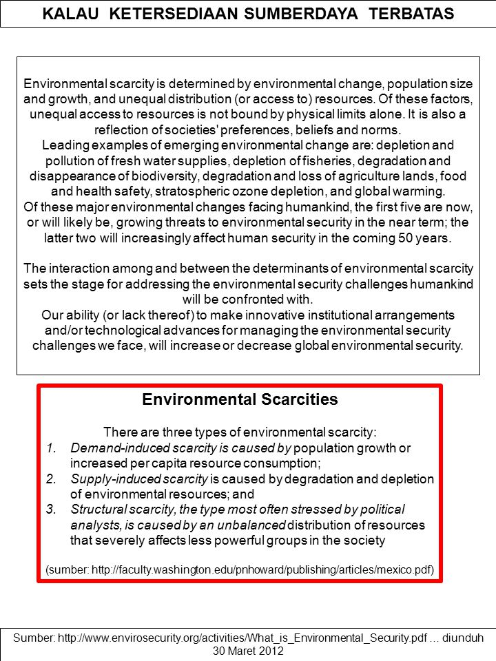 KALAU KETERSEDIAAN SUMBERDAYA TERBATAS Environmental scarcity is determined by environmental change, population size and growth, and unequal distribution (or access to) resources.