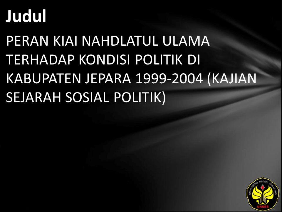 Judul PERAN KIAI NAHDLATUL ULAMA TERHADAP KONDISI POLITIK DI KABUPATEN JEPARA 1999-2004 (KAJIAN SEJARAH SOSIAL POLITIK)