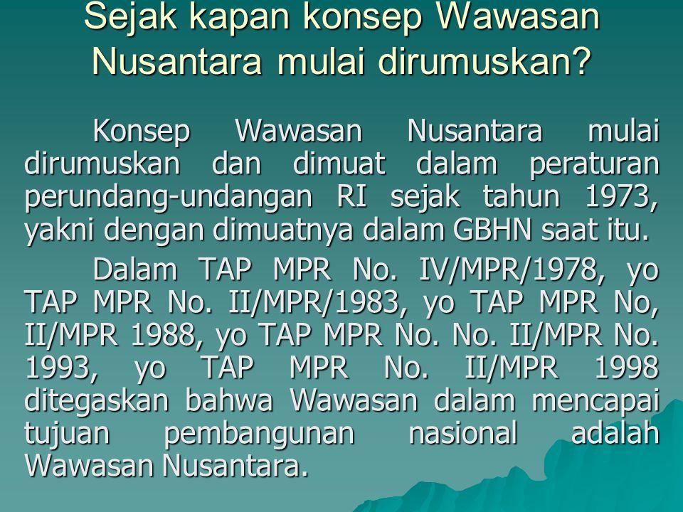 Sejak kapan konsep Wawasan Nusantara mulai dirumuskan? Konsep Wawasan Nusantara mulai dirumuskan dan dimuat dalam peraturan perundang-undangan RI seja