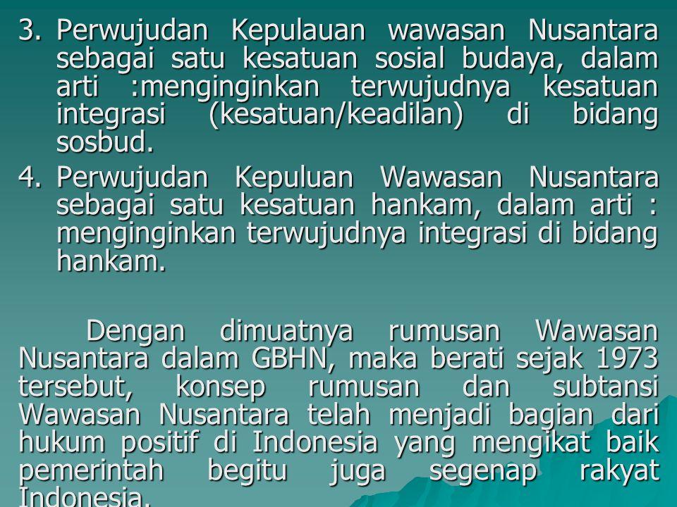 3.Perwujudan Kepulauan wawasan Nusantara sebagai satu kesatuan sosial budaya, dalam arti :menginginkan terwujudnya kesatuan integrasi (kesatuan/keadil
