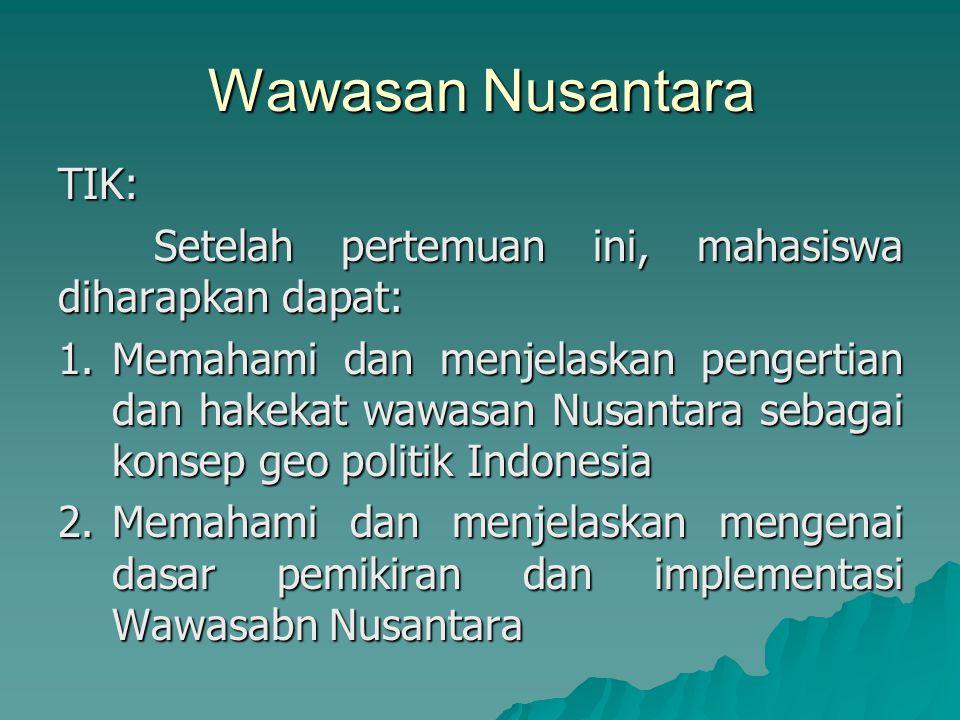 Wawasan Nusantara TIK: Setelah pertemuan ini, mahasiswa diharapkan dapat: 1.Memahami dan menjelaskan pengertian dan hakekat wawasan Nusantara sebagai konsep geo politik Indonesia 2.Memahami dan menjelaskan mengenai dasar pemikiran dan implementasi Wawasabn Nusantara