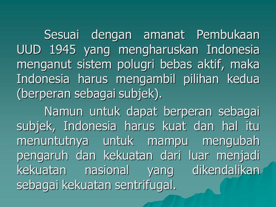 Sesuai dengan amanat Pembukaan UUD 1945 yang mengharuskan Indonesia menganut sistem polugri bebas aktif, maka Indonesia harus mengambil pilihan kedua