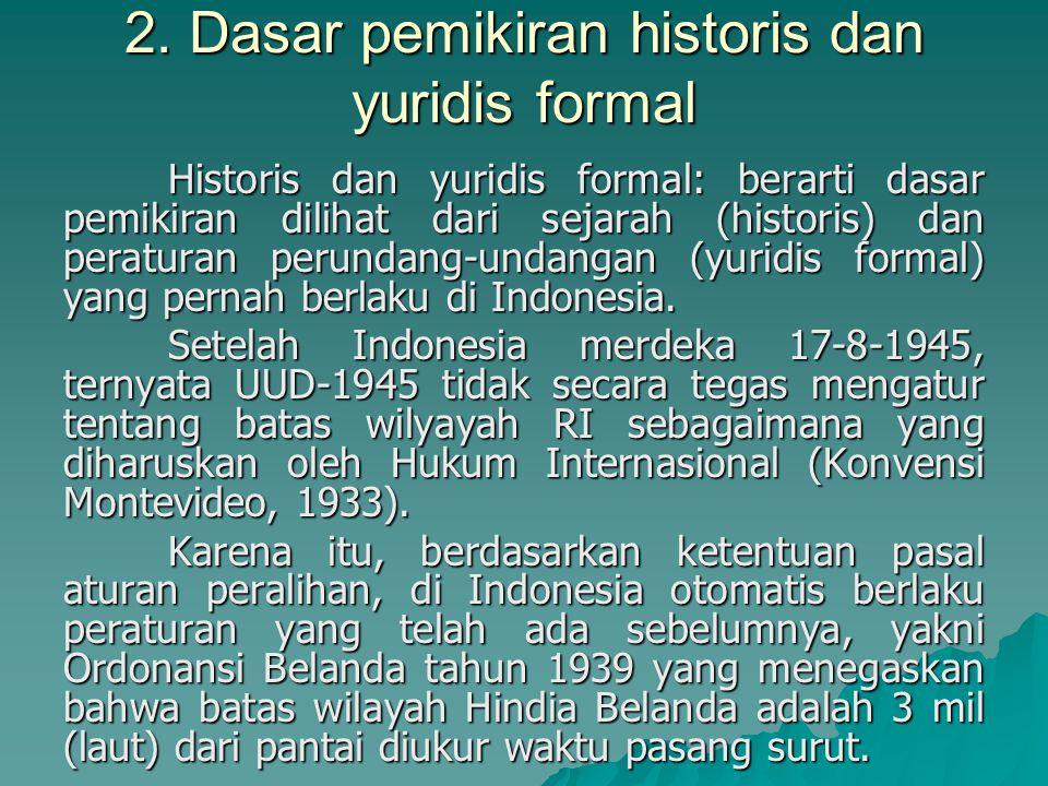 2. Dasar pemikiran historis dan yuridis formal Historis dan yuridis formal: berarti dasar pemikiran dilihat dari sejarah (historis) dan peraturan peru