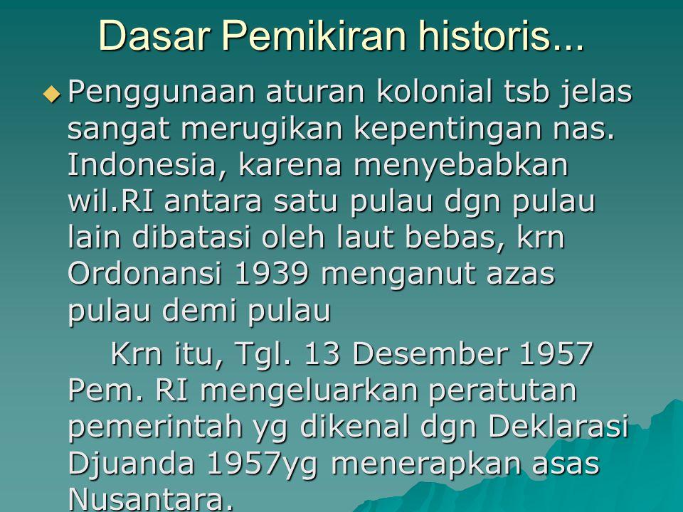 Dasar Pemikiran historis...  Penggunaan aturan kolonial tsb jelas sangat merugikan kepentingan nas. Indonesia, karena menyebabkan wil.RI antara satu