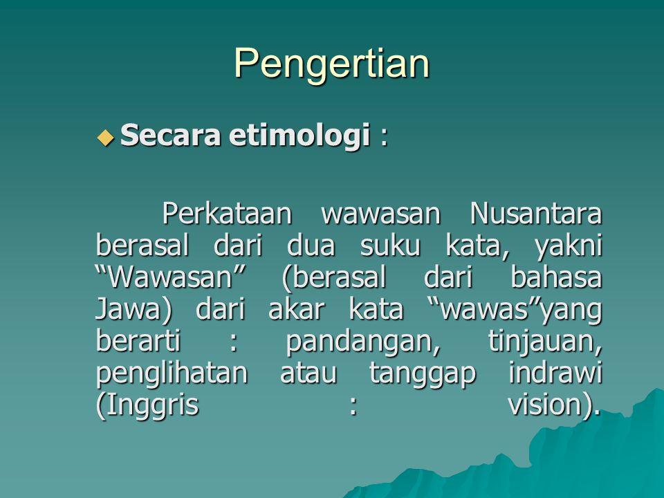 """Pengertian  Secara etimologi : Perkataan wawasan Nusantara berasal dari dua suku kata, yakni """"Wawasan"""" (berasal dari bahasa Jawa) dari akar kata """"waw"""