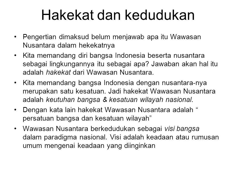 Hakekat dan kedudukan Pengertian dimaksud belum menjawab apa itu Wawasan Nusantara dalam hekekatnya Kita memandang diri bangsa Indonesia beserta nusan