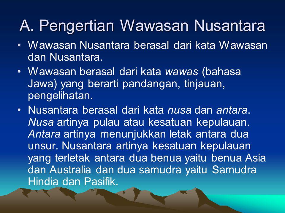 A. Pengertian Wawasan Nusantara Wawasan Nusantara berasal dari kata Wawasan dan Nusantara. Wawasan berasal dari kata wawas (bahasa Jawa) yang berarti