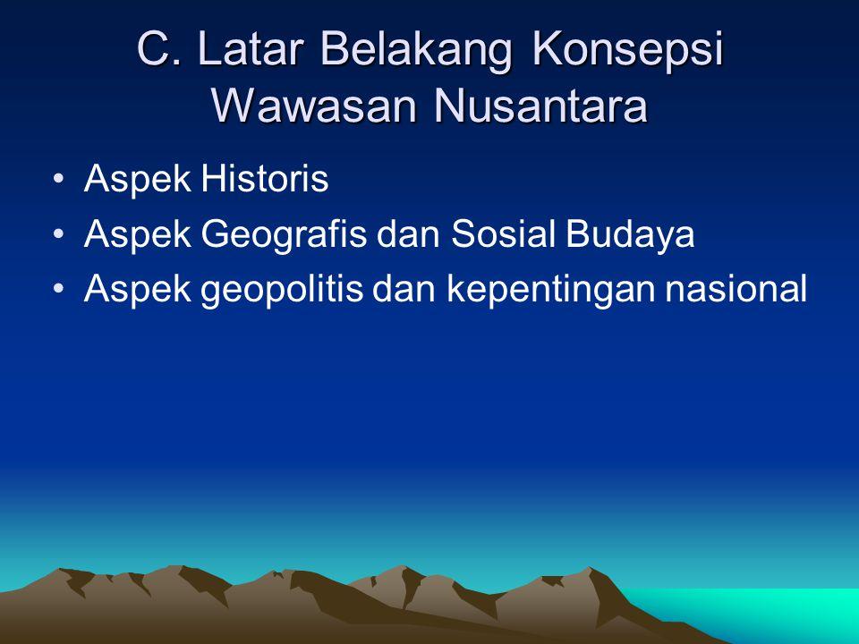 C. Latar Belakang Konsepsi Wawasan Nusantara Aspek Historis Aspek Geografis dan Sosial Budaya Aspek geopolitis dan kepentingan nasional