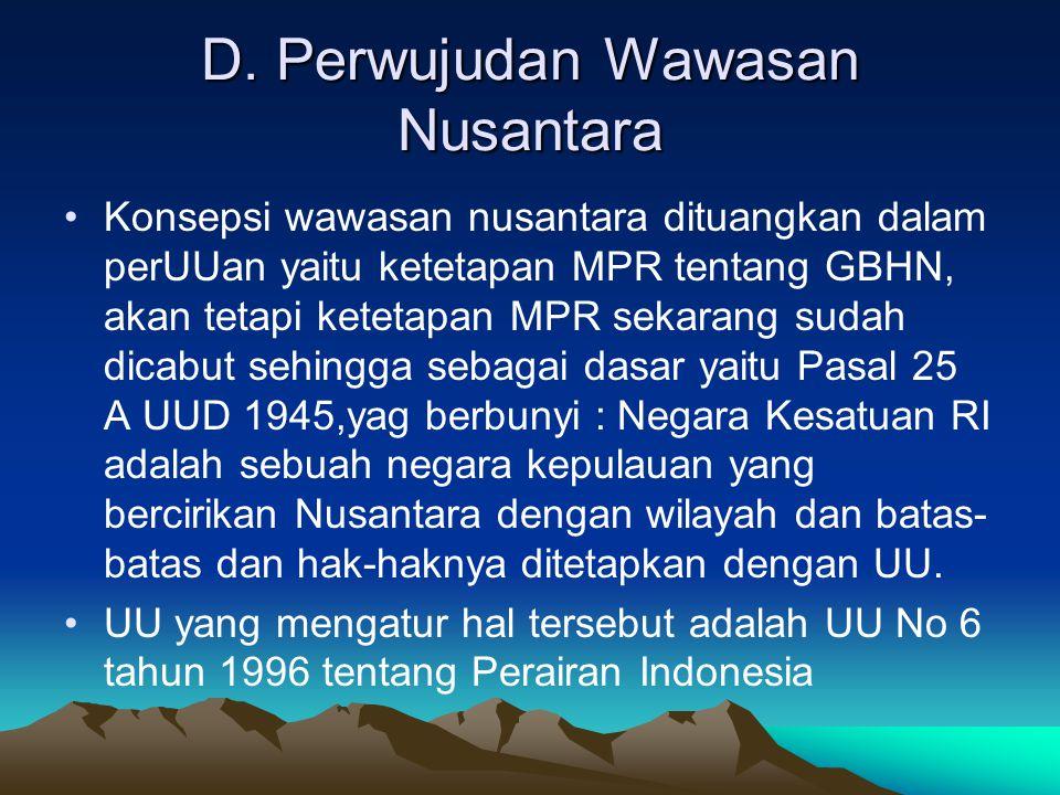 D. Perwujudan Wawasan Nusantara Konsepsi wawasan nusantara dituangkan dalam perUUan yaitu ketetapan MPR tentang GBHN, akan tetapi ketetapan MPR sekara