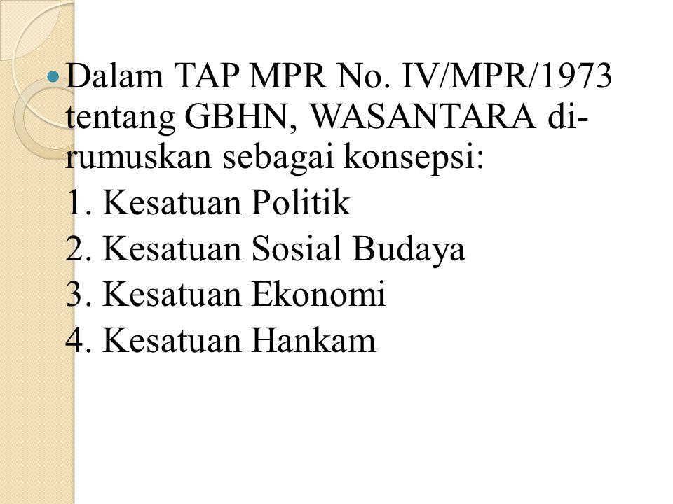 Dalam TAP MPR No. IV/MPR/1973 tentang GBHN, WASANTARA di- rumuskan sebagai konsepsi: 1. Kesatuan Politik 2. Kesatuan Sosial Budaya 3. Kesatuan Ekonomi