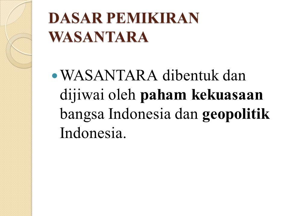 DASAR PEMIKIRAN WASANTARA WASANTARA dibentuk dan dijiwai oleh paham kekuasaan bangsa Indonesia dan geopolitik Indonesia.