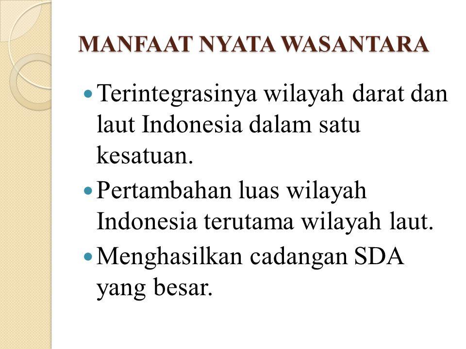 MANFAAT NYATA WASANTARA Terintegrasinya wilayah darat dan laut Indonesia dalam satu kesatuan. Pertambahan luas wilayah Indonesia terutama wilayah laut