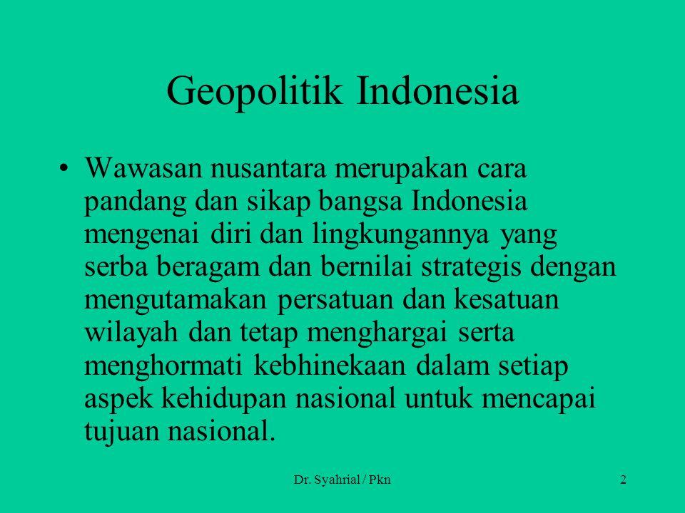 Dr. Syahrial / Pkn2 Geopolitik Indonesia Wawasan nusantara merupakan cara pandang dan sikap bangsa Indonesia mengenai diri dan lingkungannya yang serb