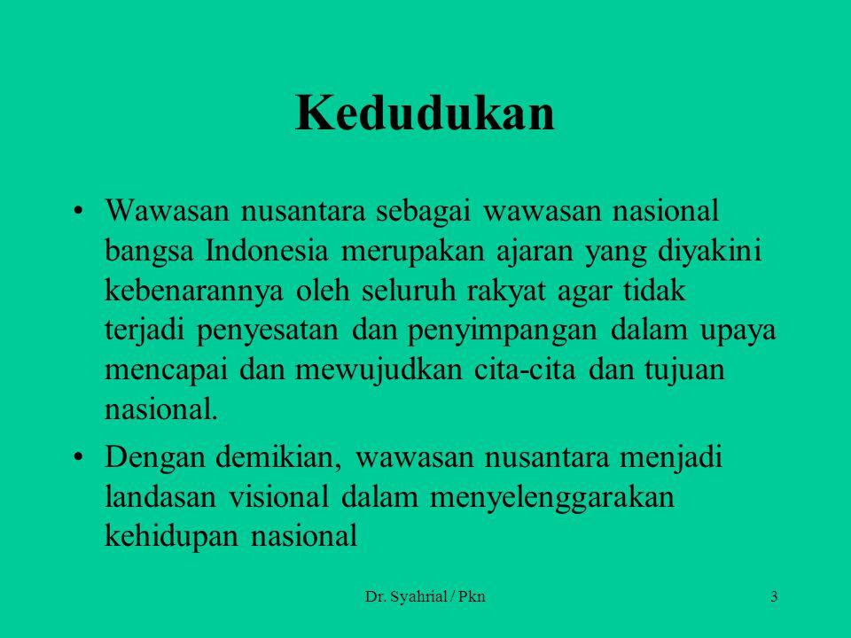 Dr. Syahrial / Pkn3 Kedudukan Wawasan nusantara sebagai wawasan nasional bangsa Indonesia merupakan ajaran yang diyakini kebenarannya oleh seluruh rak