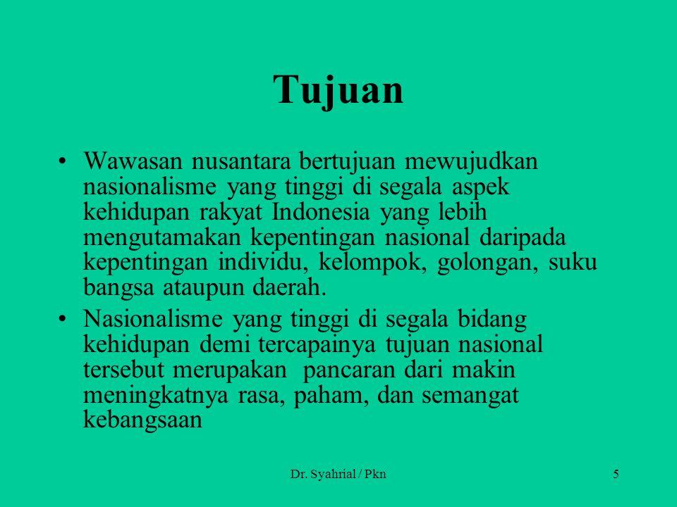 Dr. Syahrial / Pkn5 Tujuan Wawasan nusantara bertujuan mewujudkan nasionalisme yang tinggi di segala aspek kehidupan rakyat Indonesia yang lebih mengu