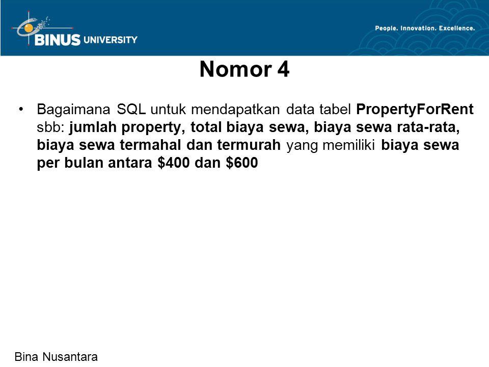 Bina Nusantara Nomor 4 Bagaimana SQL untuk mendapatkan data tabel PropertyForRent sbb: jumlah property, total biaya sewa, biaya sewa rata-rata, biaya sewa termahal dan termurah yang memiliki biaya sewa per bulan antara $400 dan $600