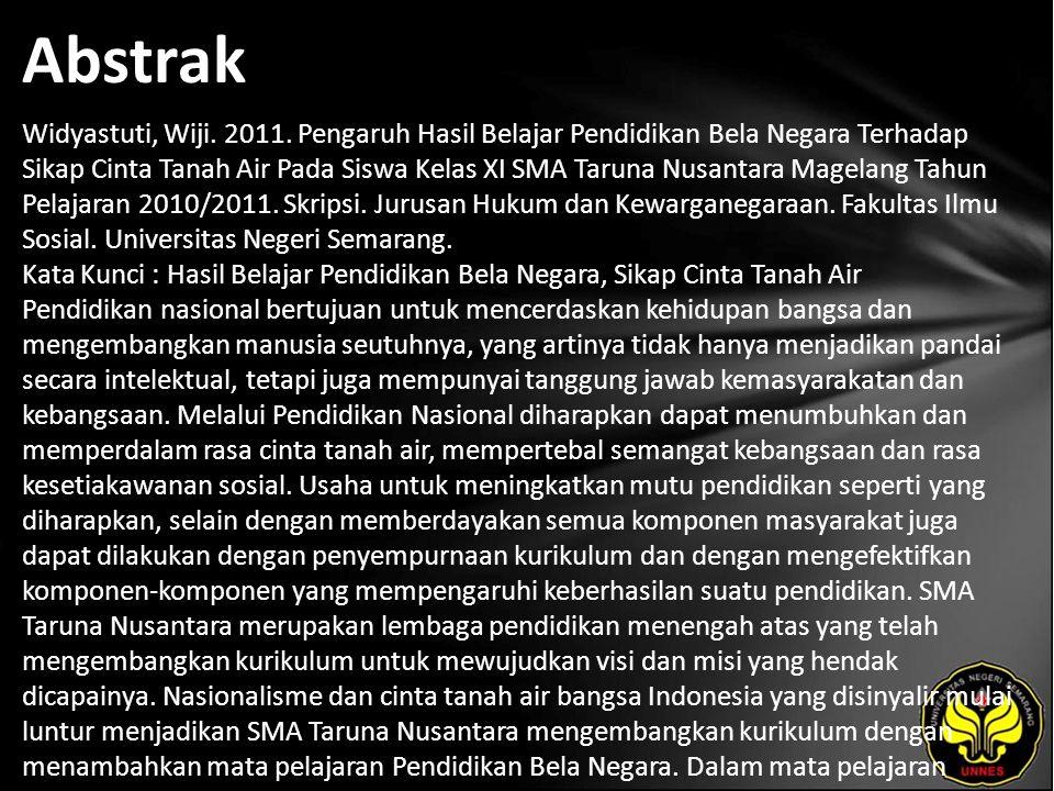 Abstrak Widyastuti, Wiji. 2011. Pengaruh Hasil Belajar Pendidikan Bela Negara Terhadap Sikap Cinta Tanah Air Pada Siswa Kelas XI SMA Taruna Nusantara