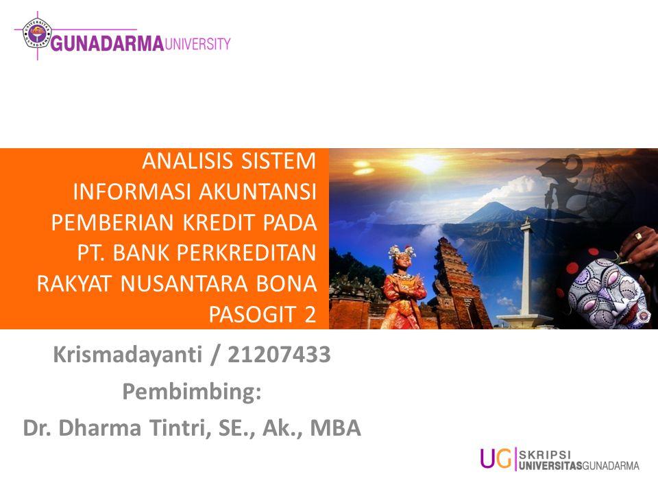 ANALISIS SISTEM INFORMASI AKUNTANSI PEMBERIAN KREDIT PADA PT. BANK PERKREDITAN RAKYAT NUSANTARA BONA PASOGIT 2 Krismadayanti / 21207433 Pembimbing: Dr