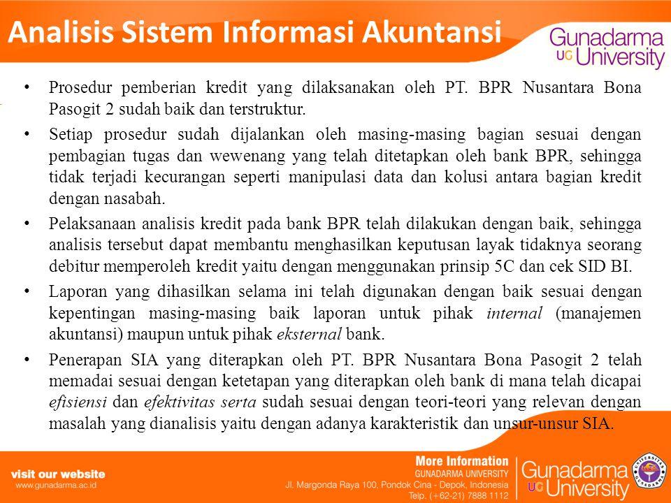 Analisis Sistem Informasi Akuntansi Prosedur pemberian kredit yang dilaksanakan oleh PT. BPR Nusantara Bona Pasogit 2 sudah baik dan terstruktur. Seti