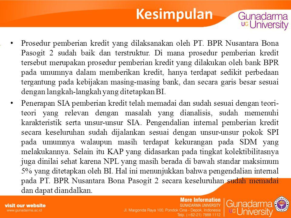 Kesimpulan Prosedur pemberian kredit yang dilaksanakan oleh PT. BPR Nusantara Bona Pasogit 2 sudah baik dan terstruktur. Di mana prosedur pemberian kr