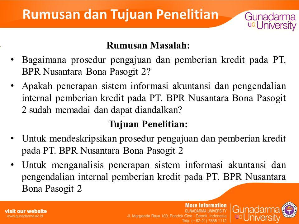 Rumusan dan Tujuan Penelitian Rumusan Masalah: Bagaimana prosedur pengajuan dan pemberian kredit pada PT. BPR Nusantara Bona Pasogit 2? Apakah penerap